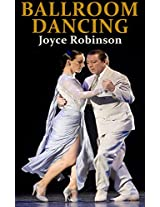 Ballroom Dancing: The Complete Guide to Ballroom Dance Lessons, Ballroom Dance Wedding and More