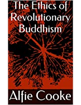 The Ethics of Revolutionary Buddhism