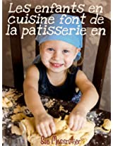 Les enfants en cuisine font de la patisserie en toute créativité (Just For Kids t. 2) (French Edition)