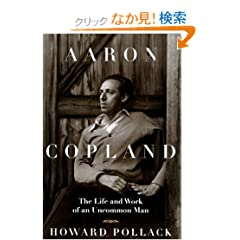 Aaron Copland: The Life and Work of an Uncommon Man