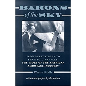 【クリックで詳細表示】Barons of the Sky: From Early Flight to Strategic Warfare, the Story of the American Aerospace Industry [ペーパーバック]