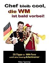Chef bleib cool, die WM ist bald vorbei!: 25 Tipps, für WM-Fans und Public Viewing Arbeitnehmer (German Edition)