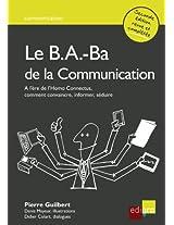 Le B.A.-Ba de la communication: A l'ère de l'homo Connectus comment convaincre, informer, séduire ? (French Edition)