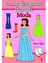 Disegno per Bambini: Come Disegnare Fumetti - La Moda (Imparare a Disegnare Vol. 5) (Italian Edition)