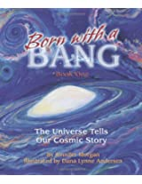 Born with a Bang: Book One: The Universe Tells Our Cosmic Story (Sharing Nature With Children Book)