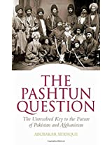 The Pashtun Question: The Unresolved Key to the Future of Pakistan and Afghanistan