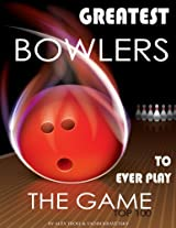Greatest Bowlers to Ever Play the Game: Top 100