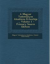 A Magyar Tudomanyos Akademia Ertesitoje ..., Volume 1 - Primary Source Edition