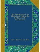 Het Houtsnijwerk in Nederland Tijdens De Gothiek En De Renaissance