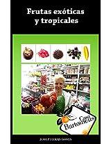 Frutas exóticas y tropicales: Recopilación de las 40 frutas exóticas y tropicales más populares. Descripciones, fotos, usos gastronómicos y medicinales. (Spanish Edition)