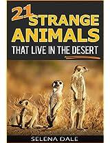 21 Strange Animals That Live In The Desert: Extraordinary Animal Photos & Facinating Fun Facts For Kids (Weird & Wonderful Animals - Book 4)