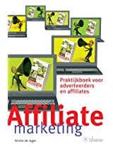 Affiliate Marketing: praktijkboek voor adverteerders en affiliates