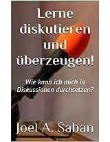 Lerne diskutieren und überzeugen!: Wie kann ich mich in Diskussionen durchsetzen? (German Edition)