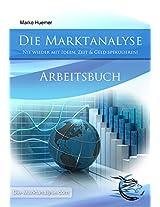 Die Marktanalyse: Arbeitsbuch inkl. Checklisten: Nie wieder mit Ideen, Zeit & Geld spekulieren! (German Edition)