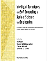 Intelligent Techniques and Soft Computing in Nuclear Science and Engineering: Proceedings of the 4th International FLINS Conference, Bruges Belgium, 28-30 August 2000
