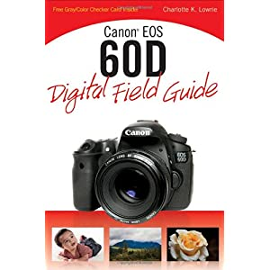 【クリックで詳細表示】Canon EOS 60D Digital Field Guide