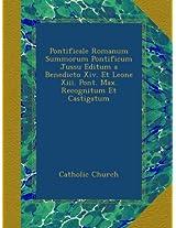 Pontificale Romanum Summorum Pontificum Jussu Editum a Benedicto Xiv. Et Leone Xiii. Pont. Max. Recognitum Et Castigatum