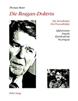 Die Reagan-Doktrin: Die Feindbilder - Die Freundbilder. Afghanistan, Angola, Kambodscha, Nicaragua