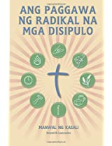 Ang Paggawa Ng Radikal Na Mga Disipulo - Manwal ng Kasali: A Manual to Facilitate Training Disciples in House Churches, Small Groups, and Discipleship ... Leading Towards a Church-Planting Movement