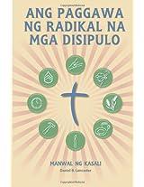 Ang Paggawa Ng Radikal Na Mga Disipulo - Manwal ng Kasali: A Manual to Facilitate Training Disciples in House Churches, Small Groups, and Discipleship ... Leading Towards a Church-Planting Movement