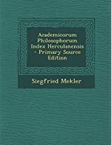 Academicorum Philosophorum Index Herculanensis - Primary Source Edition
