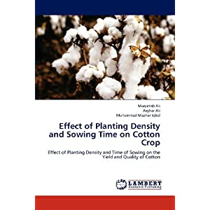 Effect of Planting Density and Sowing Time on  Cotton Crop: Effect of Planting Density and Time of Sowing on the Yield and Quality of Cotton