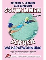 Schwimmen lernen 1: Wassergewöhnung (Spielen & Lernen mit Kindern) (German Edition)