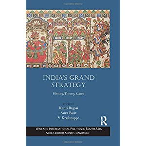 India's Grand Strategy: History, Theory, Cases (War and International Politics in South Asia)