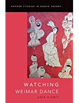 Watching Weimar Dance (Oxford Studies in Dance Theory)