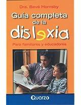 Guia Completa De La Dislexia/ Overcoming Dyslexia: Para Familiares Y Educadores