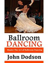 Ballroom Dancing: Master The Art of Ballroom Dancing
