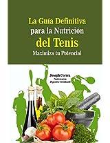 La Guia Definitiva para la Nutricion del Tenis: Maximiza tu Potencial (Spanish Edition)