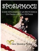 SPOSIAMOCI! Come Organizzare Un Matrimonio Da Favola In Soli 10 Passi (Italian Edition)