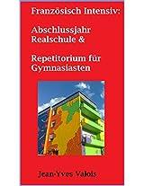 Französisch Intensiv: Abschlussjahr Realschule & Repetitorium für Gymnasiasten (German Edition)