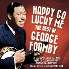 Best of George Formby: Happy Go Lucky Me