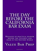 The Day Before the California Bar Exam: Messages of Practical Wisdom Before the Toughest Bar Exam in the Western World