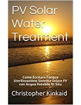 PV Solar Water Treatment: Come Eccitare l'acqua Sterilizzazione Sistema Solare FV con Acqua Potabile In Situ (Italian Edition)