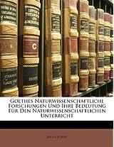 Goethes Naturwissenschaftliche Forschungen Und Ihre Bedeutun