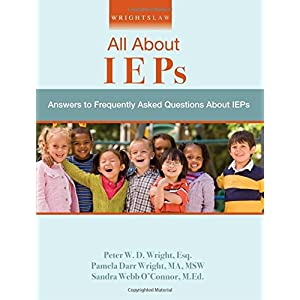 Wrightslaw: All About IEPs: Answers to Frequently Asked Questions About IEPs: 1