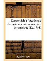 Rapport Fait A L'Academie Des Sciences, Sur La Machine Aerostatique Inventee Par MM. de Montgolfier (Savoirs Et Traditions)
