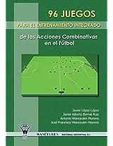 96 Juegos Para El Entrenamiento Integrado de Las Acciones Combinativas En El Futbol