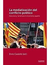 LA MEDIATIZACIÓN DEL CONFLICTO POLÍTICO: Discursos y narrativas en el contexto español (Spanish Edition)