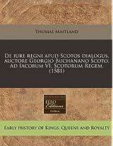 de Iure Regni Apud Scotos Dialogus, Auctore Georgio Buchanano Scoto. Ad Iacobum VI. Scotorum Regem. (1581)