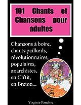101 chants et chansons pour adultes (chansons à boire, chants paillards, révolutionnaires, populaires, anarchistes, en Ch'tit, en Breton...)