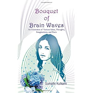 Bouquet of Brain Waves: An Extension of Various Ideas, Thoughts, Imaginations, and Facts