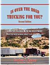 Is Over the Road Trucking for You? Second Edition: Earn Six Figures with No Investment What You Need to Know about Truck Driver Schools