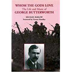 Whom the Gods Love: The Life and Music of George Butterworth (Composer)