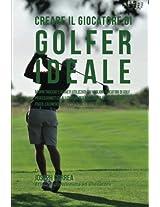 Creare Il Giocatore Di Golf Ideale: Scopri Trucchi E Segreti Utilizzati Dai Migliori Giocatori Di Golf Professionisti Ed Allenatori Per Migliorare Il Tuo Esercizio Fisico, L'alimentazion