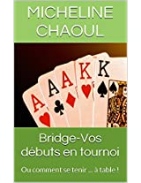 Bridge-Vos débuts en tournoi: Ou comment se tenir ... à table ! (French Edition)