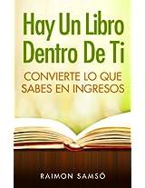 Hay un libro dentro de ti: Convierte lo que sabes en ingresos (Spanish Edition)